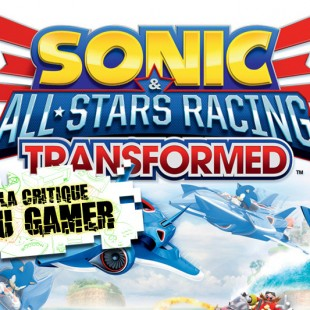 La Critique du Gamer : SONIC & ALL STARS RACING TRANSFORMED