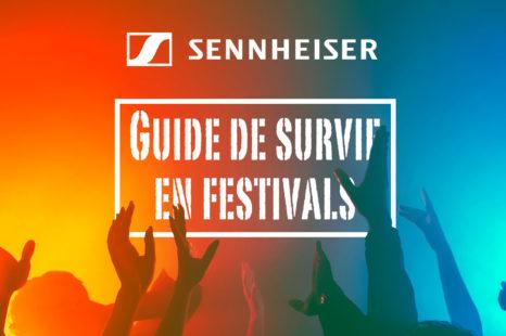 Guide de survie en Festivals par Sennheiser !